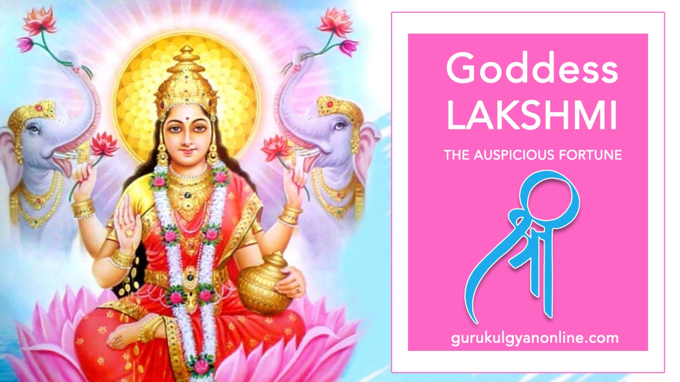 Goddess Lakshmi - The bestower of fortune and wealth